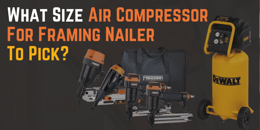 What Size Air Compressor For Framing Nailer