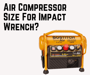 What Size Air Compressor For Impact Wrench
