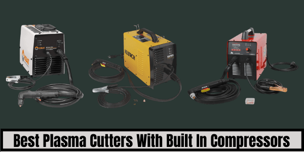 Best Plasma Cutters With Built In Compressors